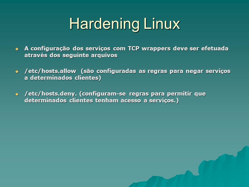 Hardening Linux A configuração dos serviços com TCP wrappers deve ser efetuada através dos seguinte arquivos.