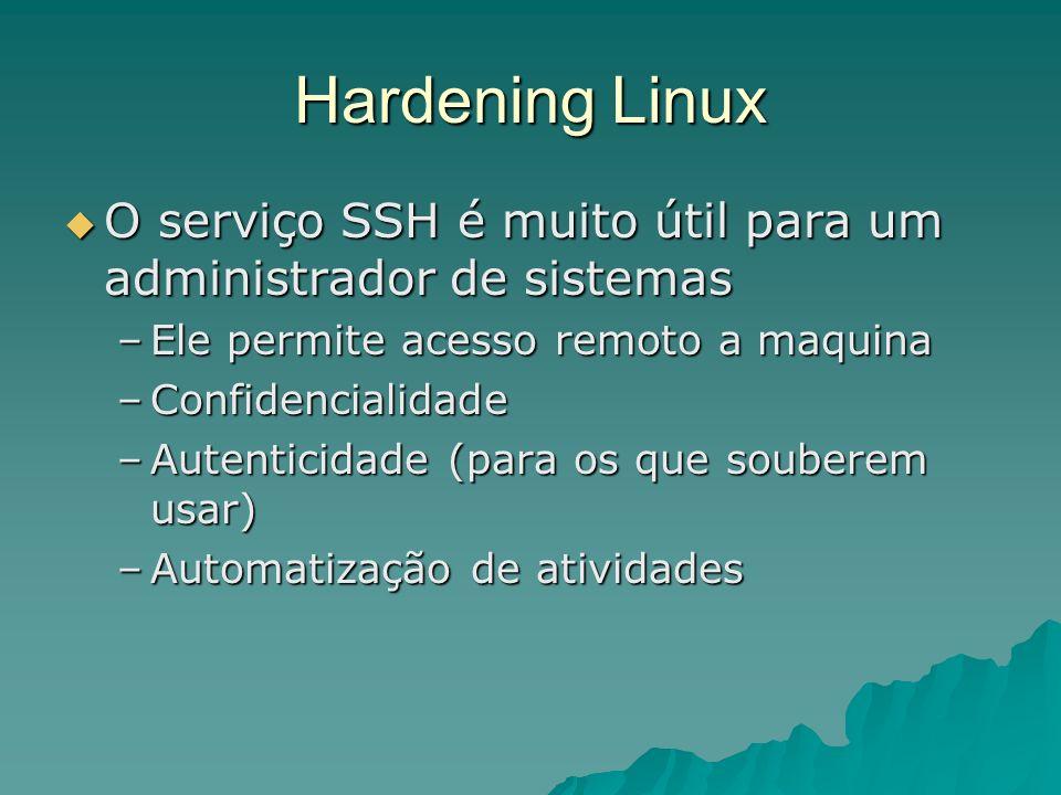 Hardening Linux O serviço SSH é muito útil para um administrador de sistemas. Ele permite acesso remoto a maquina.