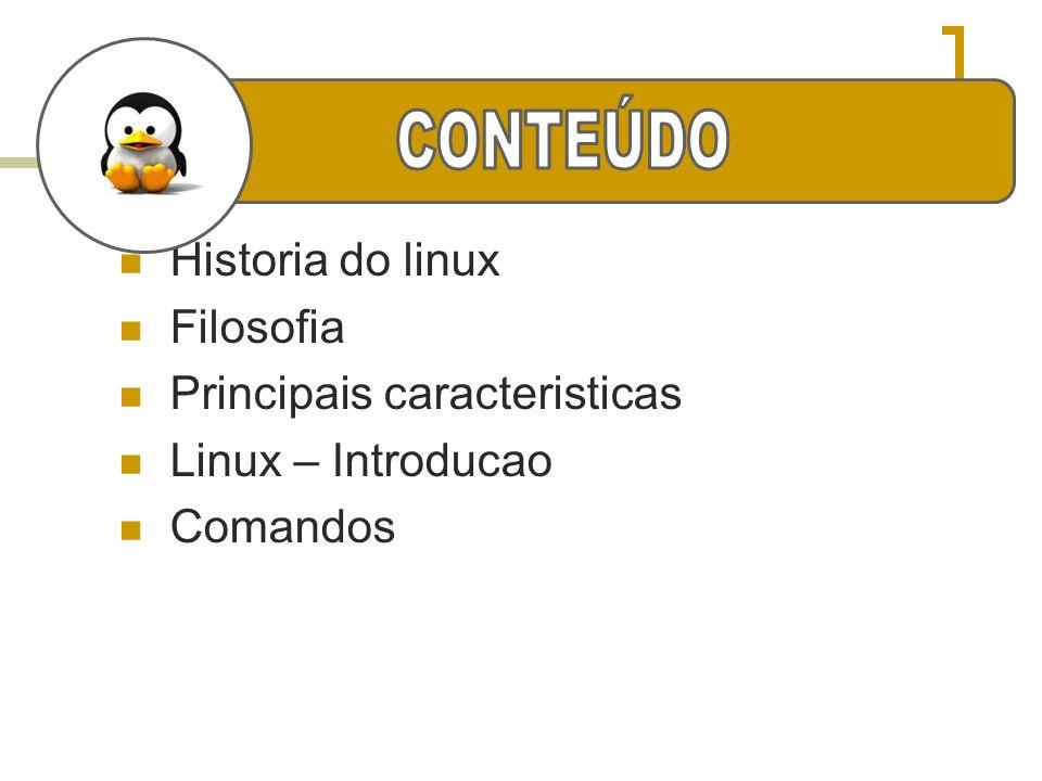 CONTEÚDO Historia do linux Filosofia Principais caracteristicas
