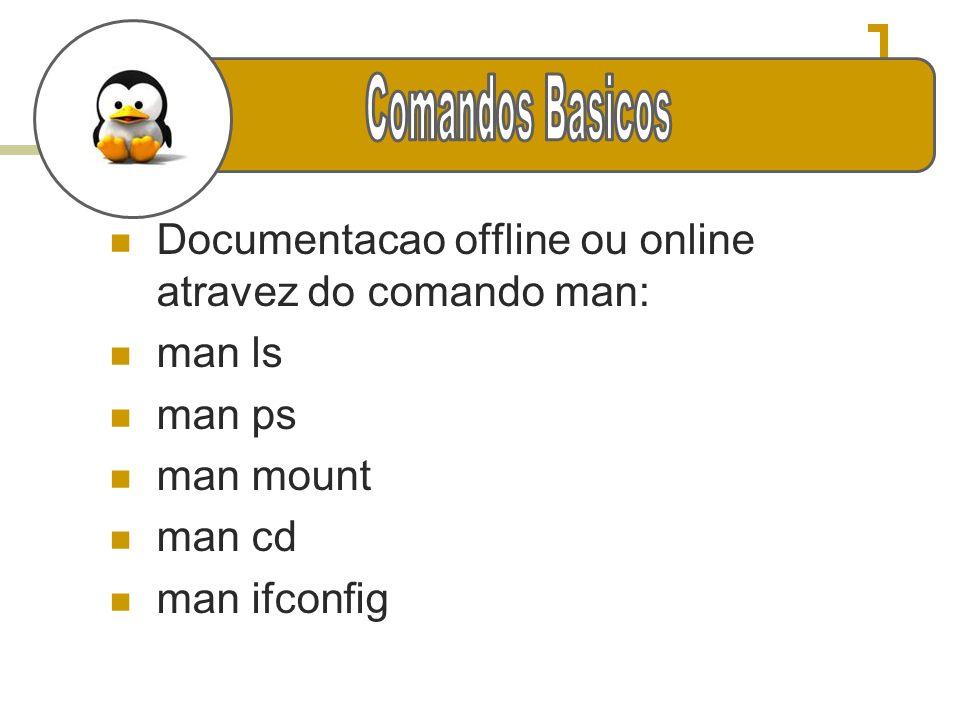 Comandos BasicosDocumentacao offline ou online atravez do comando man: man ls. man ps. man mount. man cd.