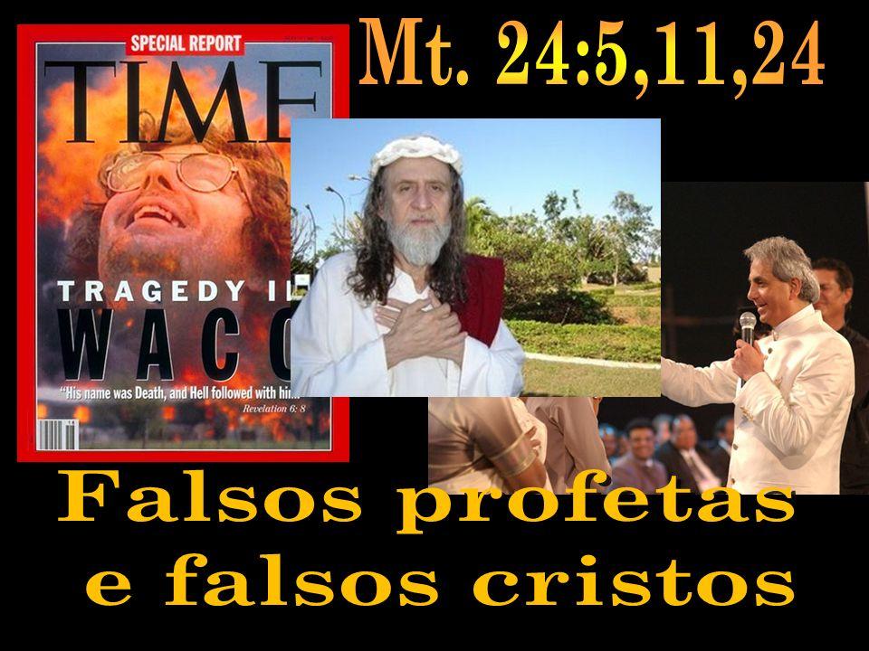 Mt. 24:5,11,24 Falsos profetas e falsos cristos