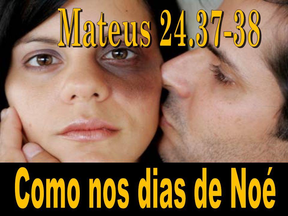 Mateus 24.37-38 Como nos dias de Noé