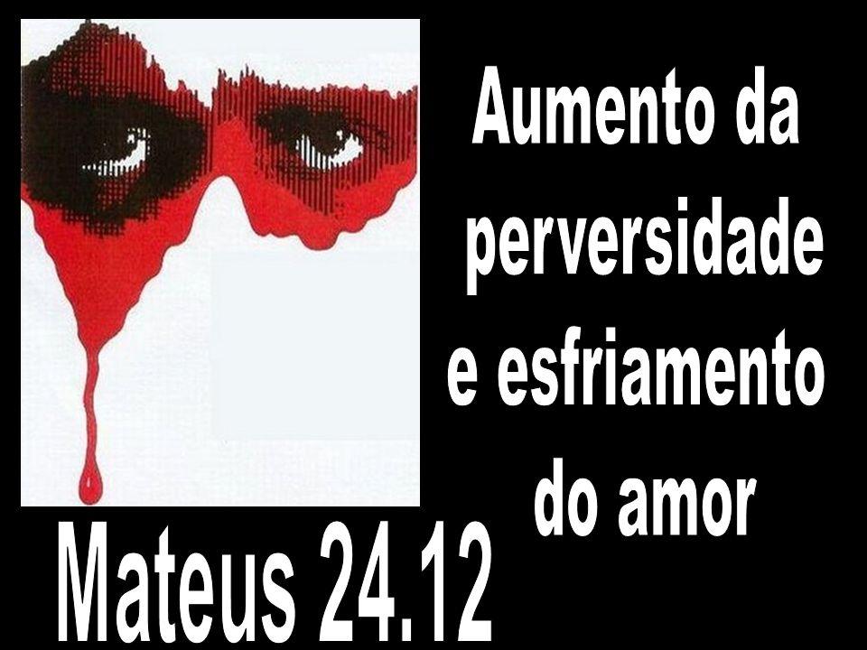 Aumento da perversidade e esfriamento do amor Mateus 24.12