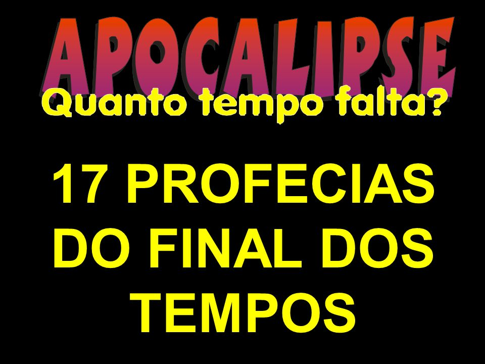 17 PROFECIAS DO FINAL DOS TEMPOS