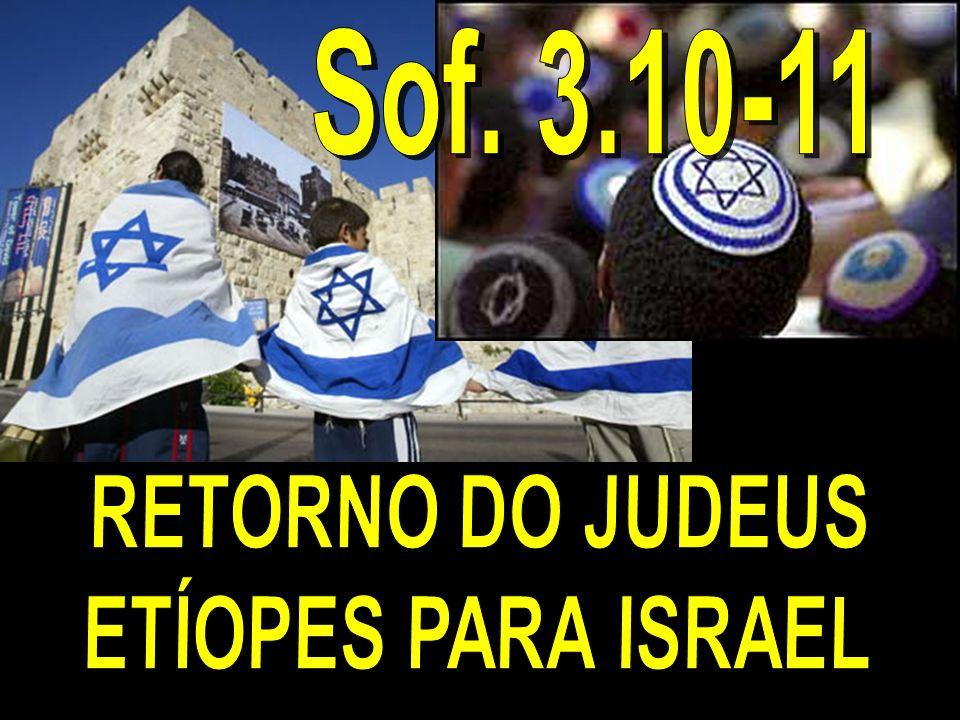Sof. 3.10-11 RETORNO DO JUDEUS ETÍOPES PARA ISRAEL
