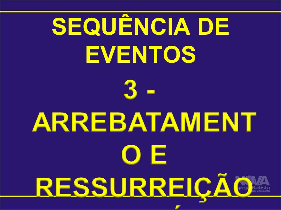 3 - ARREBATAMENTO E RESSURREIÇÃO DOS FIÉIS