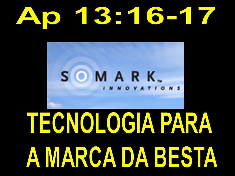 Ap 13:16-17 TECNOLOGIA PARA A MARCA DA BESTA