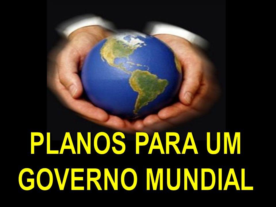 PLANOS PARA UM GOVERNO MUNDIAL