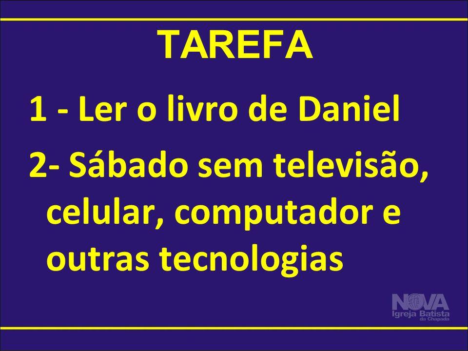 TAREFA 1 - Ler o livro de Daniel 2- Sábado sem televisão, celular, computador e outras tecnologias