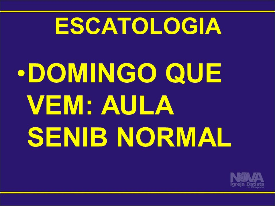 DOMINGO QUE VEM: AULA SENIB NORMAL