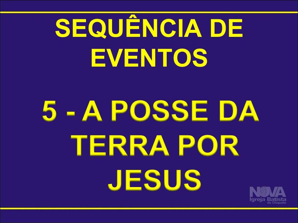 5 - A POSSE DA TERRA POR JESUS