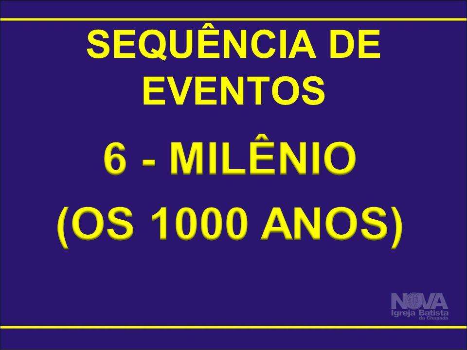 SEQUÊNCIA DE EVENTOS 6 - MILÊNIO (OS 1000 ANOS)
