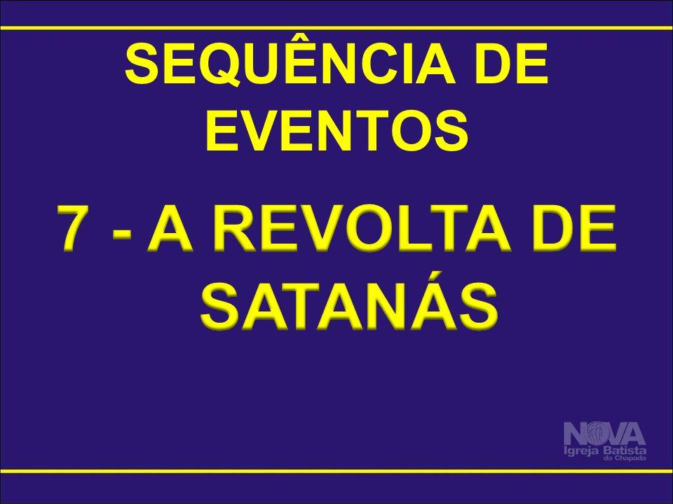 SEQUÊNCIA DE EVENTOS 7 - A REVOLTA DE SATANÁS