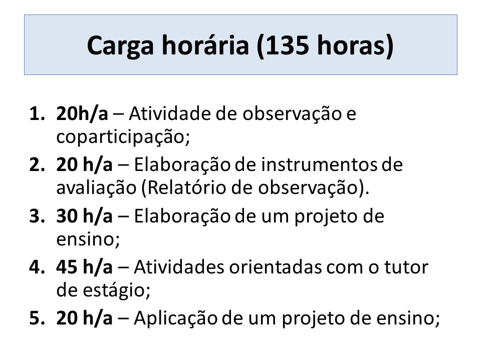 Carga horária (135 horas) 20h/a – Atividade de observação e coparticipação;