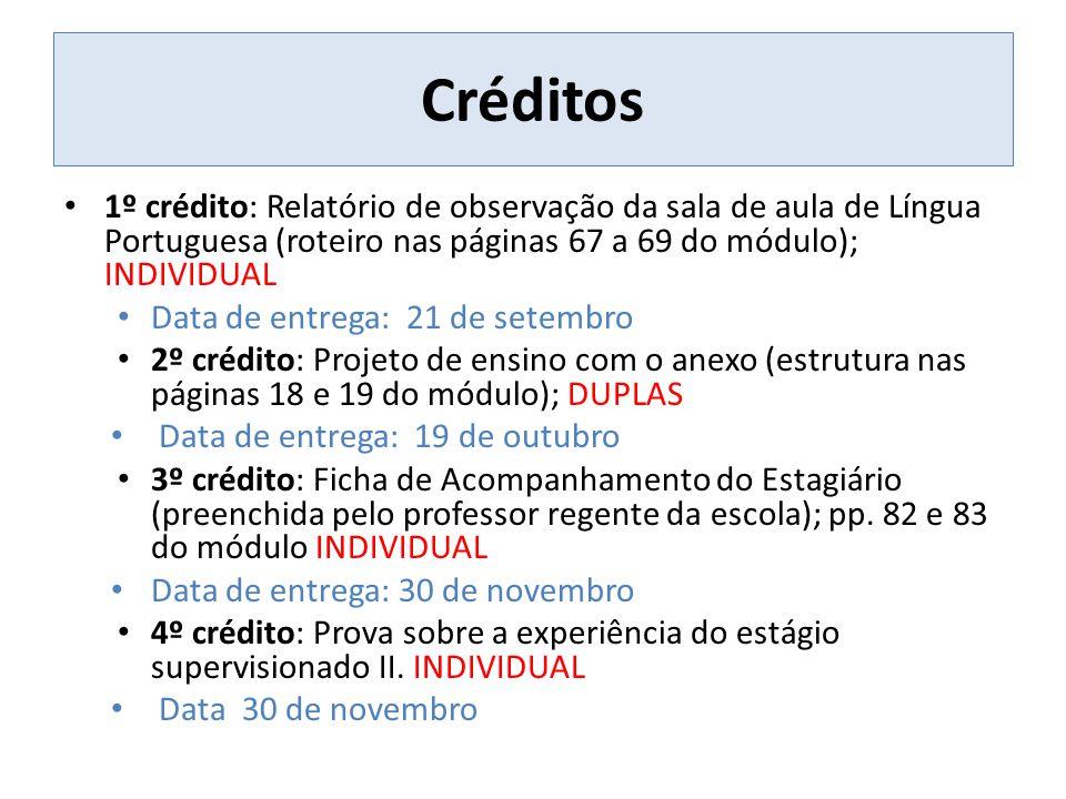 Créditos 1º crédito: Relatório de observação da sala de aula de Língua Portuguesa (roteiro nas páginas 67 a 69 do módulo); INDIVIDUAL.