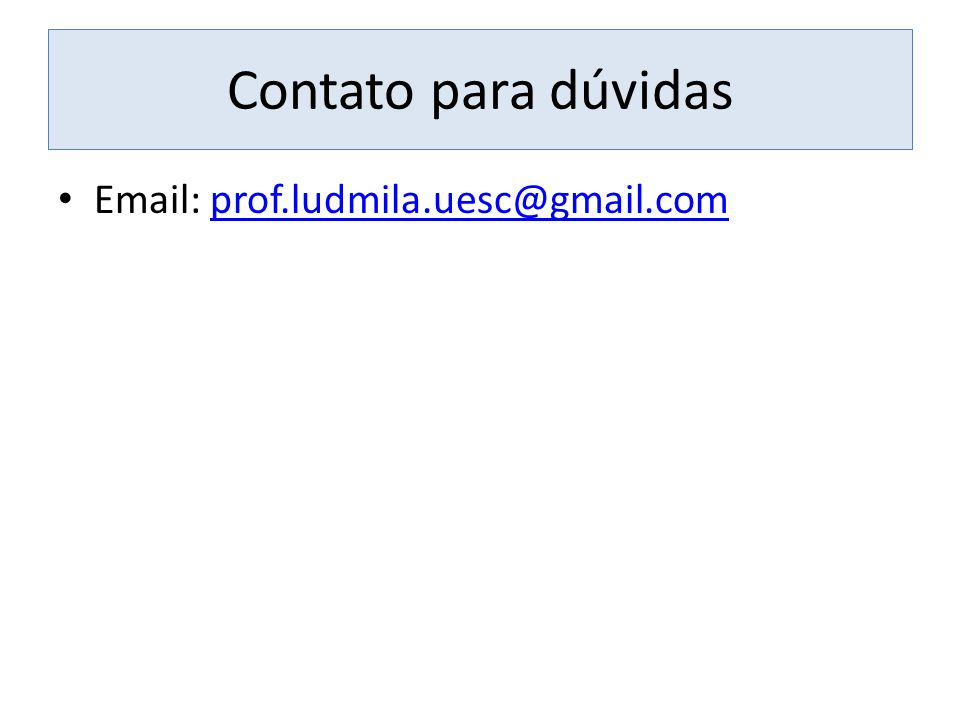 Contato para dúvidas Email: prof.ludmila.uesc@gmail.com