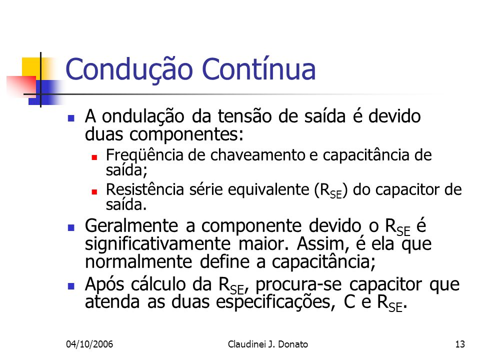 Condução Contínua A ondulação da tensão de saída é devido duas componentes: Freqüência de chaveamento e capacitância de saída;