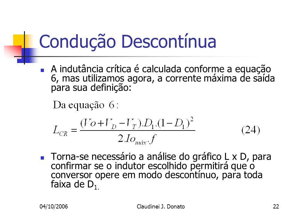 Condução Descontínua A indutância crítica é calculada conforme a equação 6, mas utilizamos agora, a corrente máxima de saída para sua definição: