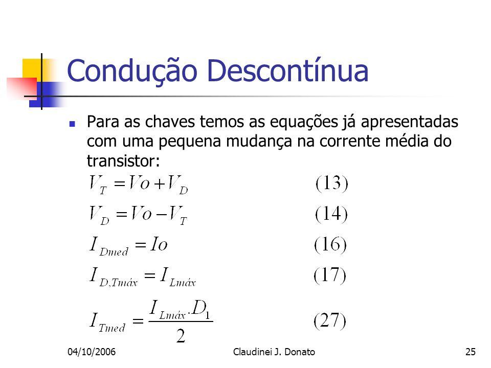 Condução Descontínua Para as chaves temos as equações já apresentadas com uma pequena mudança na corrente média do transistor:
