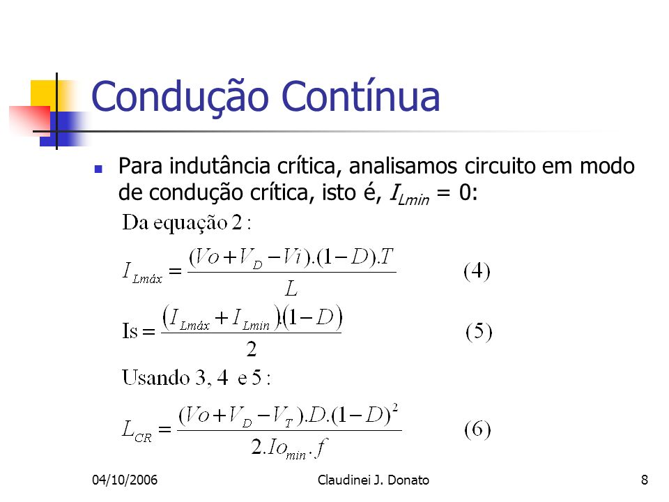 Condução Contínua Para indutância crítica, analisamos circuito em modo de condução crítica, isto é, ILmin = 0: