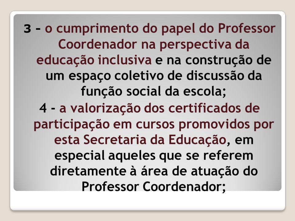 3 - o cumprimento do papel do Professor Coordenador na perspectiva da educação inclusiva e na construção de um espaço coletivo de discussão da função social da escola;