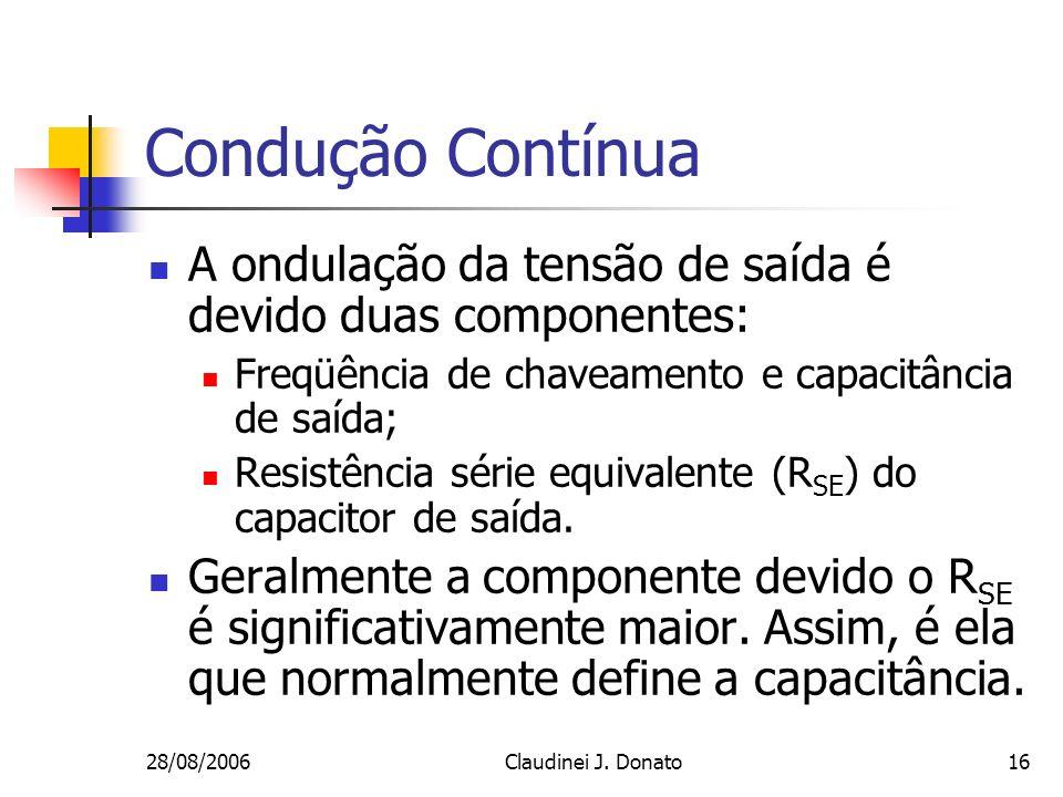 Condução ContínuaA ondulação da tensão de saída é devido duas componentes: Freqüência de chaveamento e capacitância de saída;