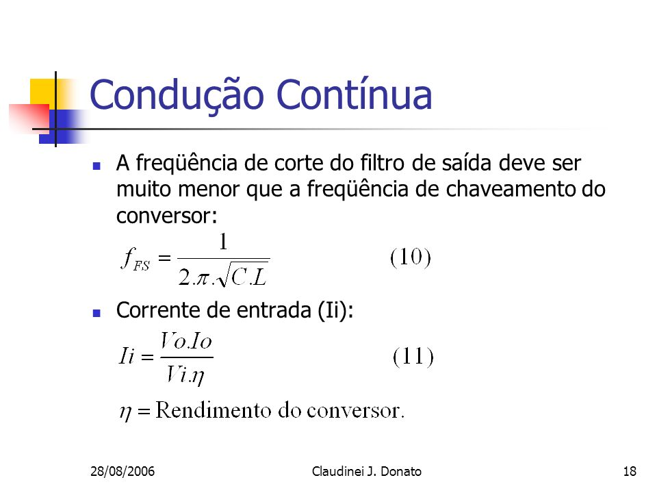 Condução Contínua A freqüência de corte do filtro de saída deve ser muito menor que a freqüência de chaveamento do conversor: