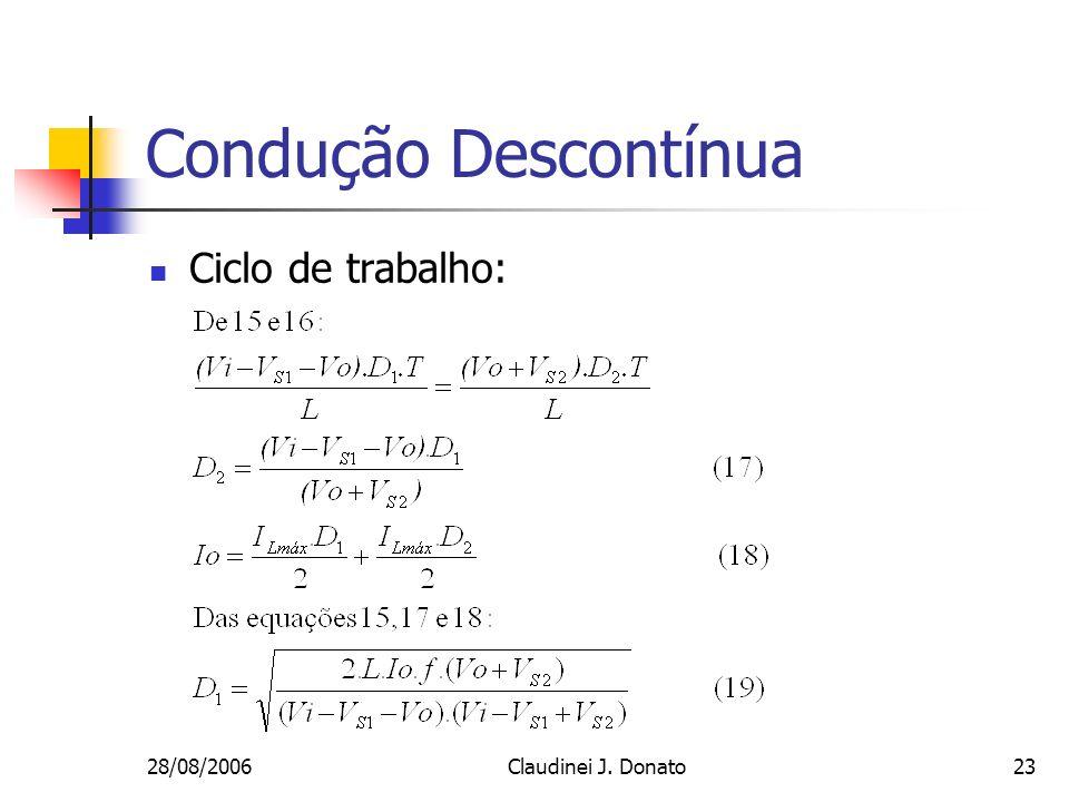 Condução Descontínua Ciclo de trabalho: 28/08/2006 Claudinei J. Donato