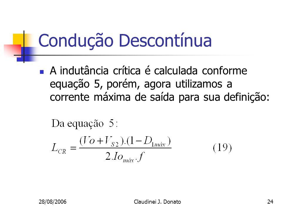 Condução Descontínua A indutância crítica é calculada conforme equação 5, porém, agora utilizamos a corrente máxima de saída para sua definição: