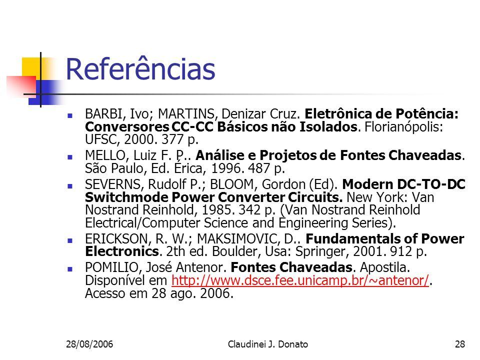 Referências BARBI, Ivo; MARTINS, Denizar Cruz. Eletrônica de Potência: Conversores CC-CC Básicos não Isolados. Florianópolis: UFSC, 2000. 377 p.