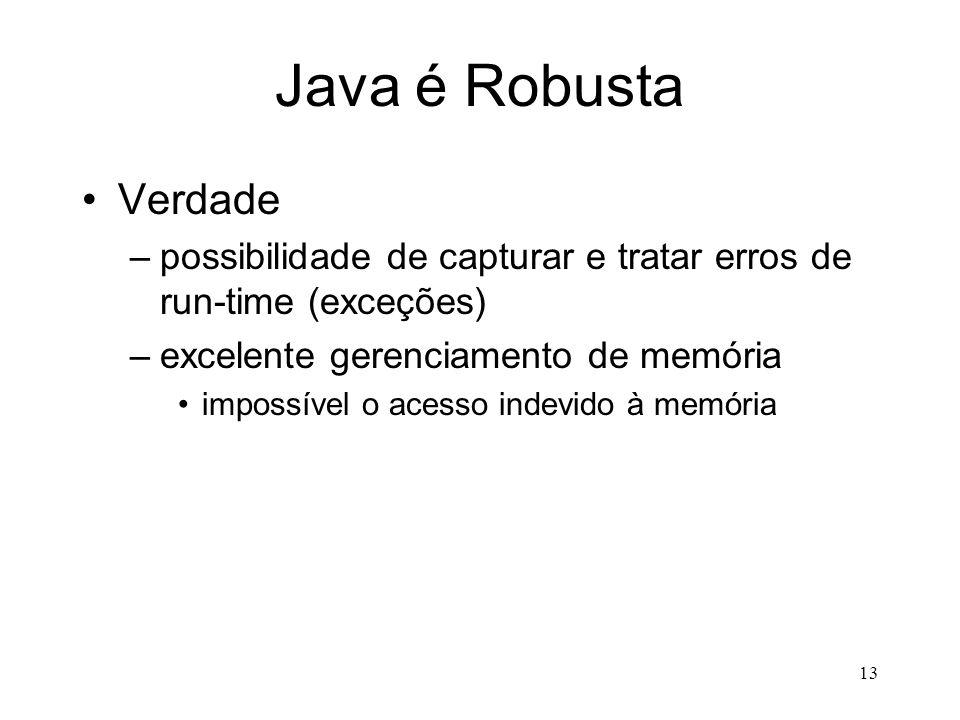 Java é Robusta Verdade. possibilidade de capturar e tratar erros de run-time (exceções) excelente gerenciamento de memória.