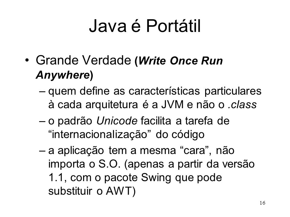 Java é Portátil Grande Verdade (Write Once Run Anywhere)