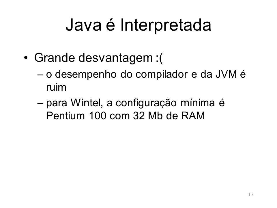 Java é Interpretada Grande desvantagem :(