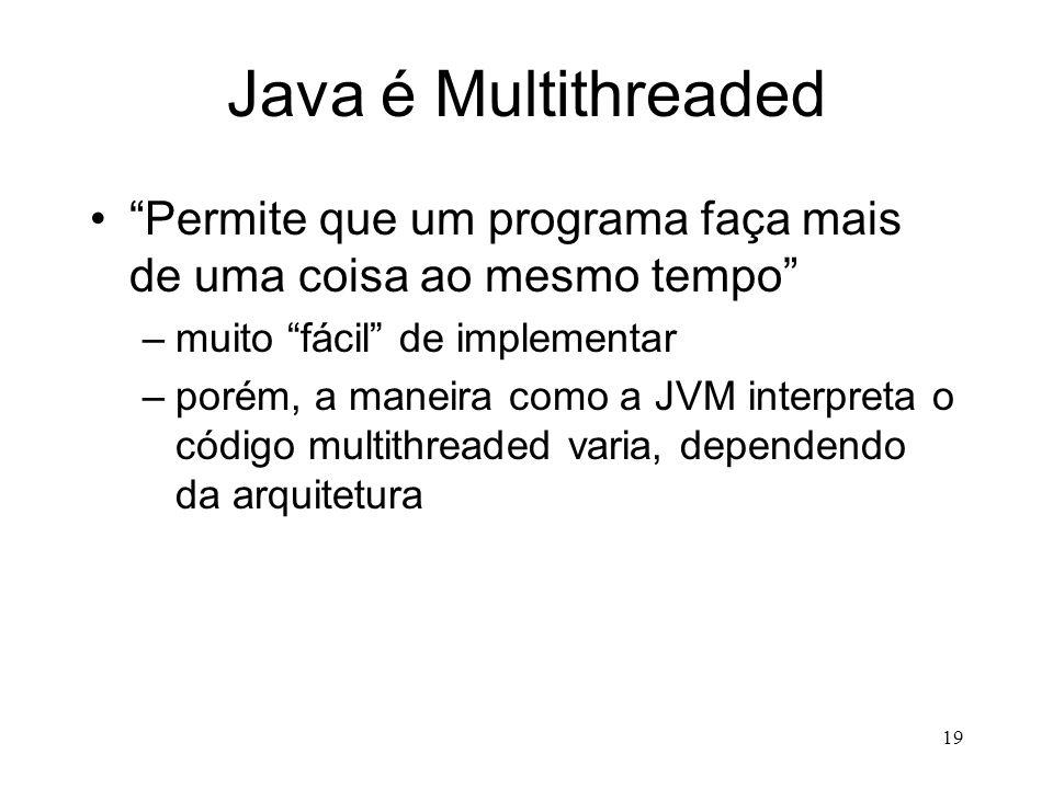 Java é Multithreaded Permite que um programa faça mais de uma coisa ao mesmo tempo muito fácil de implementar.