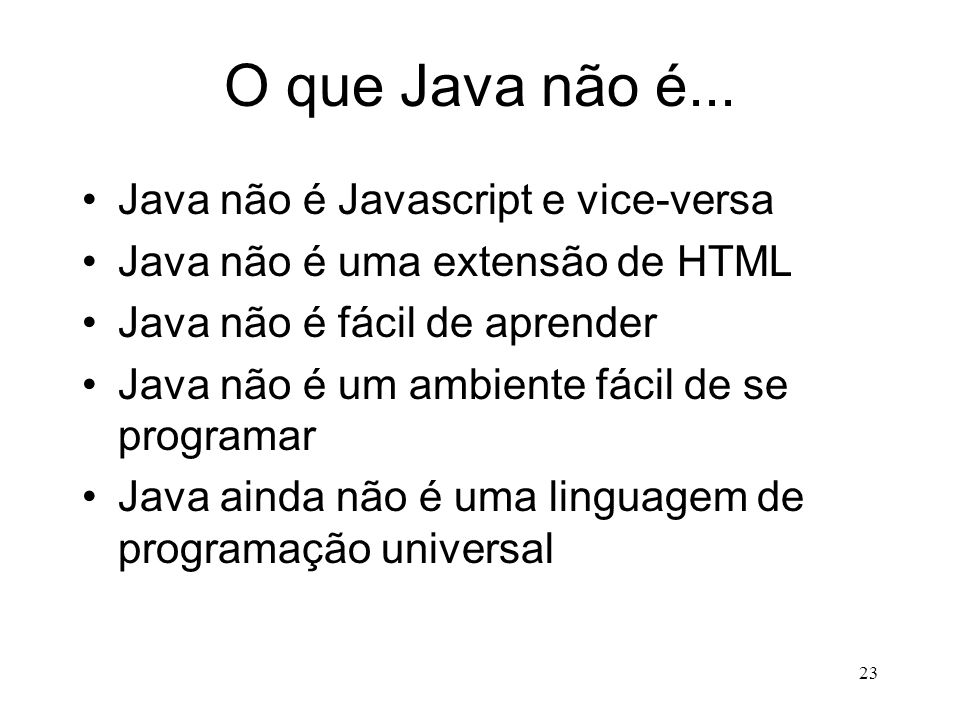 O que Java não é... Java não é Javascript e vice-versa