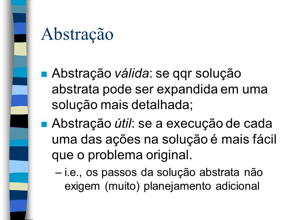 Abstração Abstração válida: se qqr solução abstrata pode ser expandida em uma solução mais detalhada;