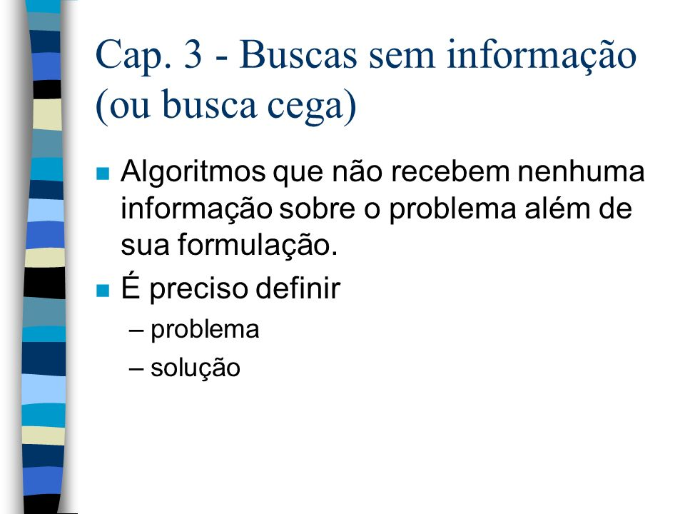 Cap. 3 - Buscas sem informação (ou busca cega)