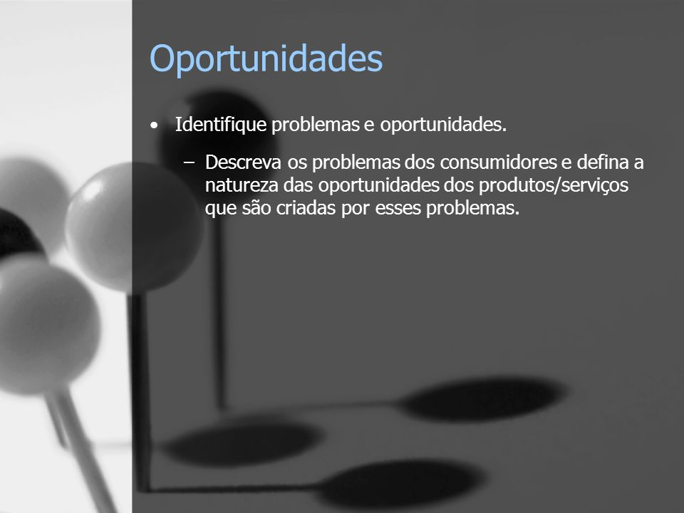 Oportunidades Identifique problemas e oportunidades.