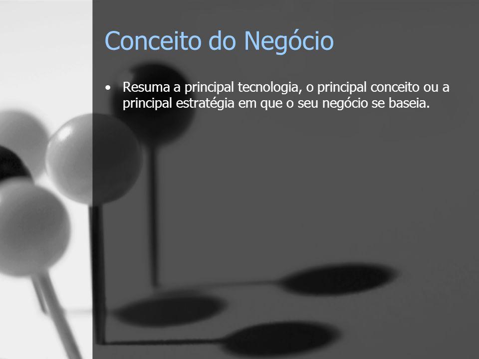 Conceito do Negócio Resuma a principal tecnologia, o principal conceito ou a principal estratégia em que o seu negócio se baseia.