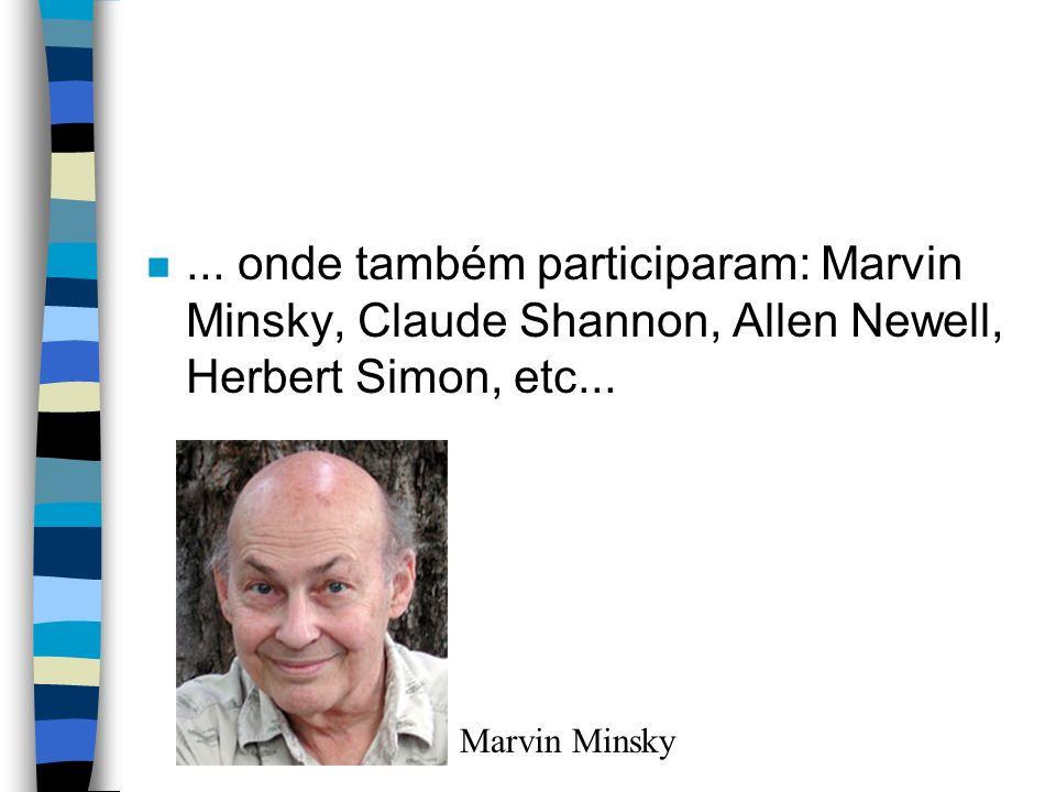 ... onde também participaram: Marvin Minsky, Claude Shannon, Allen Newell, Herbert Simon, etc...