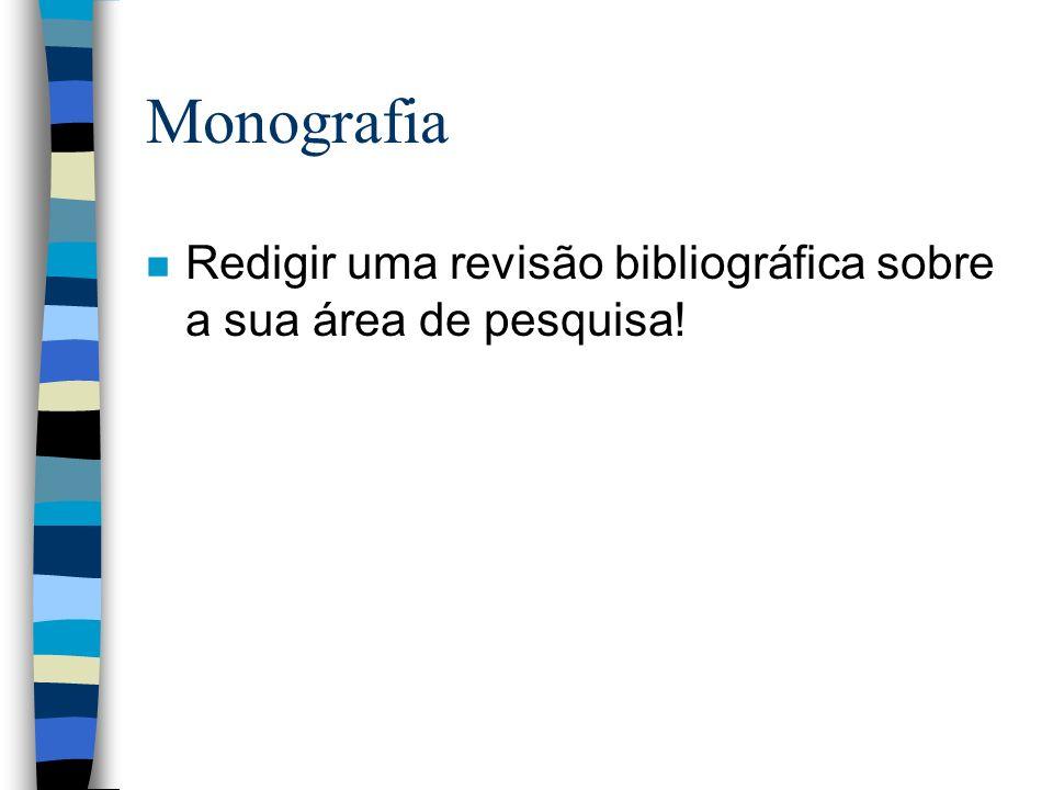 Monografia Redigir uma revisão bibliográfica sobre a sua área de pesquisa!