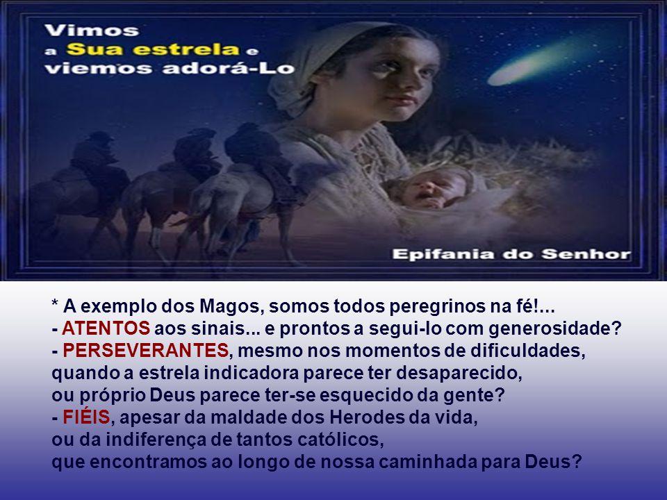 * A exemplo dos Magos, somos todos peregrinos na fé!...