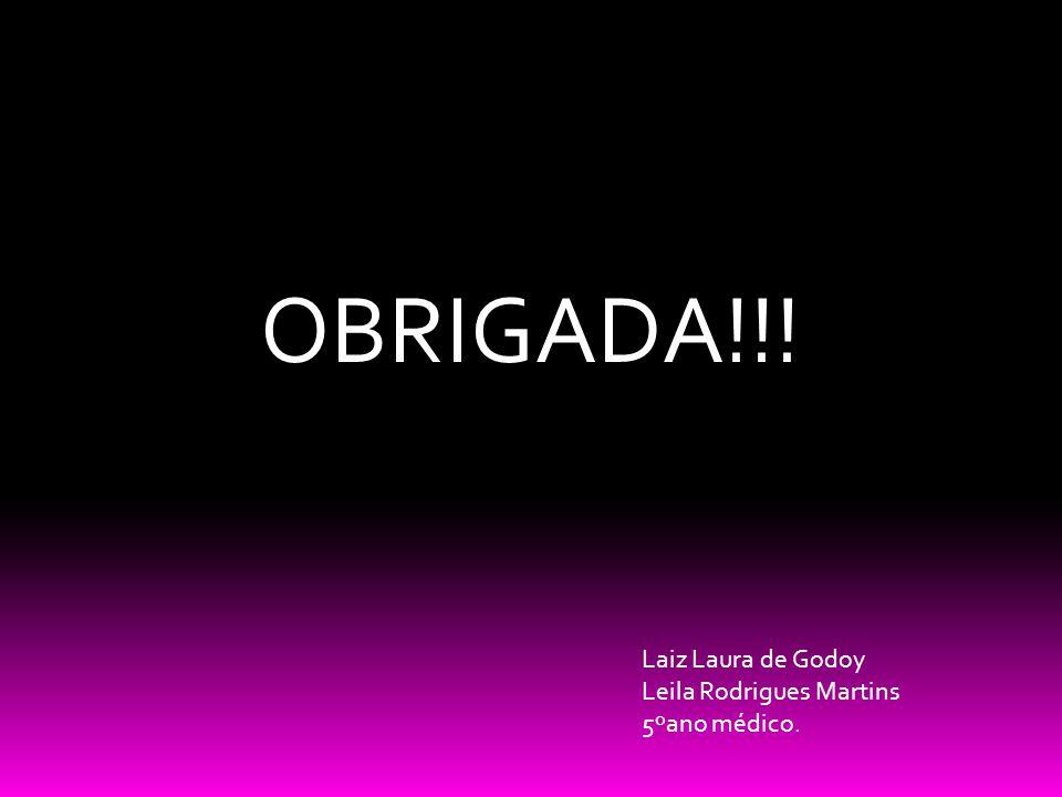 OBRIGADA!!! Laiz Laura de Godoy Leila Rodrigues Martins 5ºano médico.