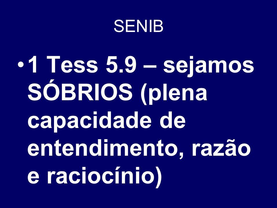 SENIB 1 Tess 5.9 – sejamos SÓBRIOS (plena capacidade de entendimento, razão e raciocínio)