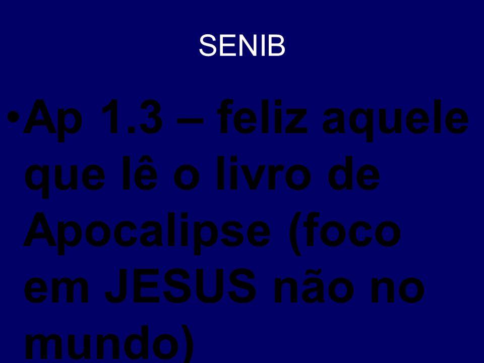 SENIB Ap 1.3 – feliz aquele que lê o livro de Apocalipse (foco em JESUS não no mundo)