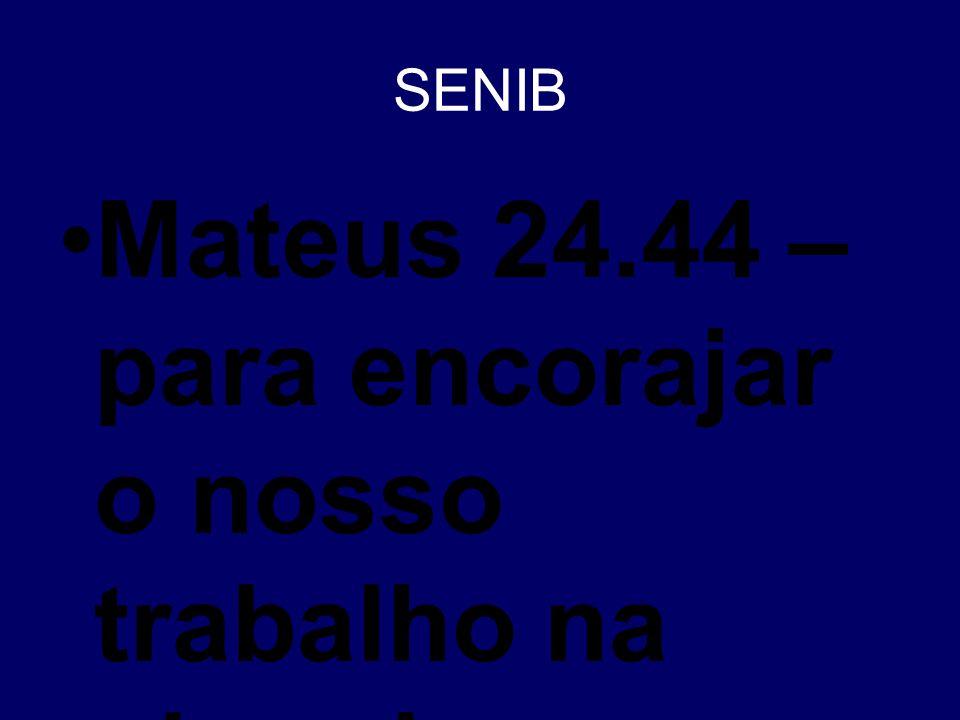 Mateus 24.44 – para encorajar o nosso trabalho na obra do SENHOR