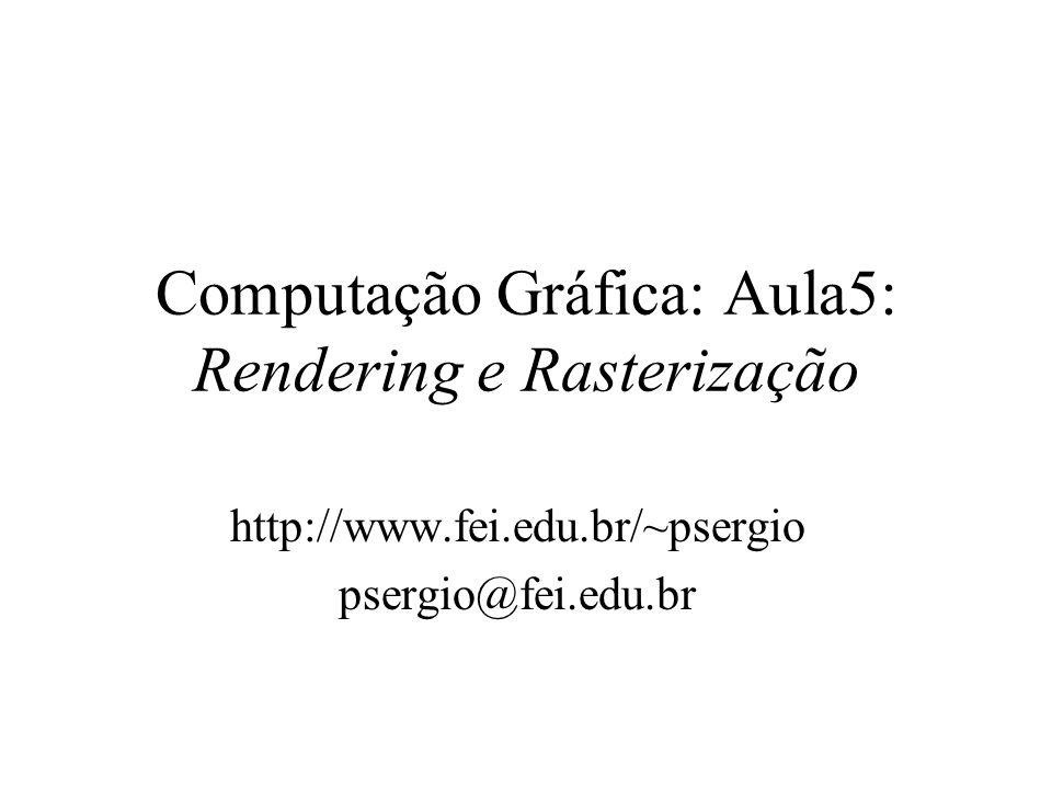 Computação Gráfica: Aula5: Rendering e Rasterização