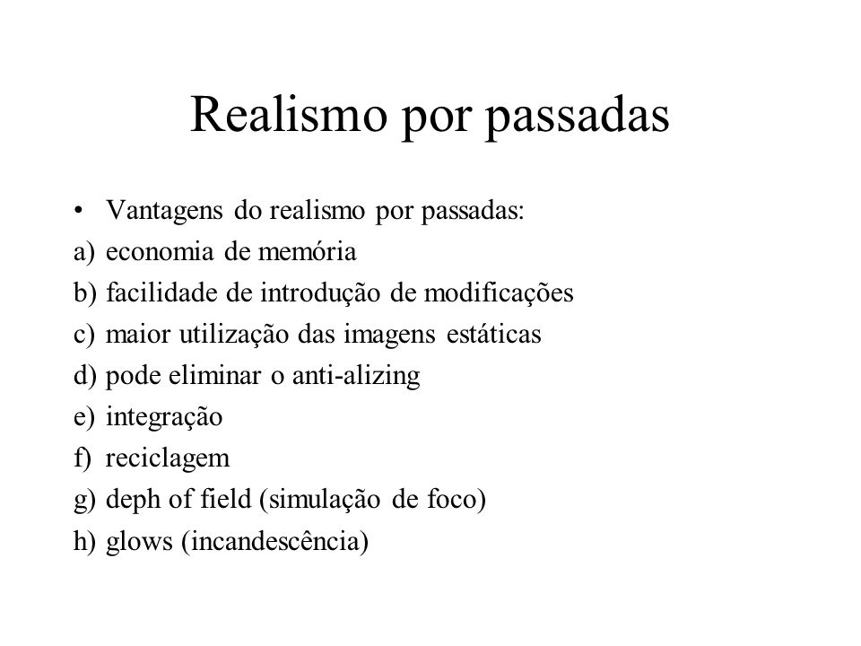 Realismo por passadas Vantagens do realismo por passadas:
