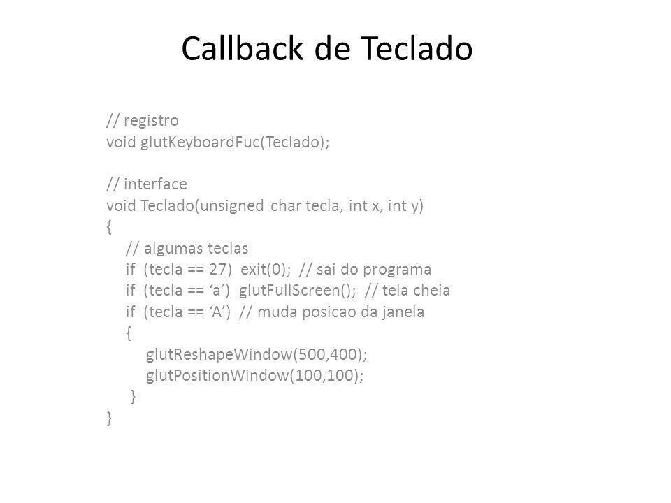 Callback de Teclado // registro void glutKeyboardFuc(Teclado);