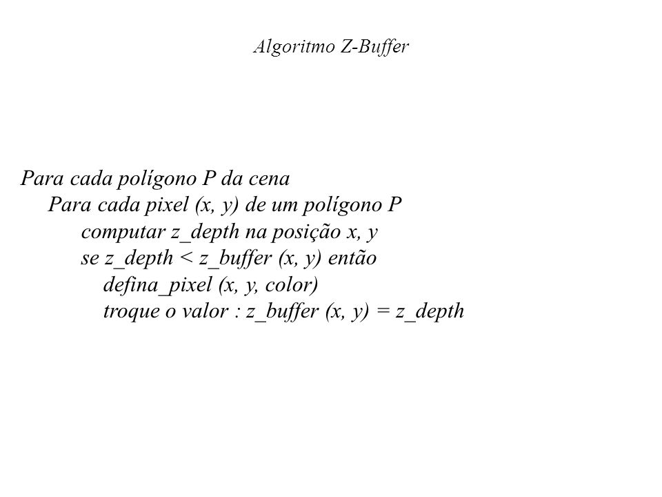 Para cada polígono P da cena Para cada pixel (x, y) de um polígono P